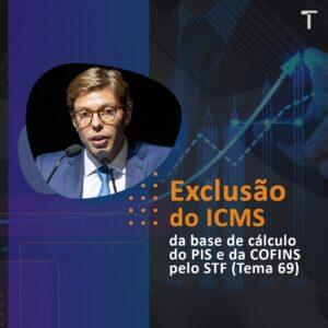 Repercussões da exclusão do ICMS da base de cálculo do PIS e da COFINS pelo STF (Tema 69)