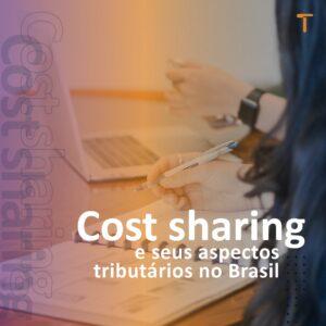 Cost sharing conceito, finalidade e principais aspectos tributários no Brasil