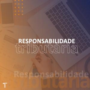 Responsabilidade tributária - conceito e principais classificações