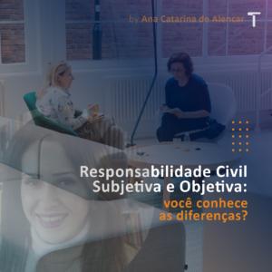 Responsabilidade Civil Subjetiva e Objetiva